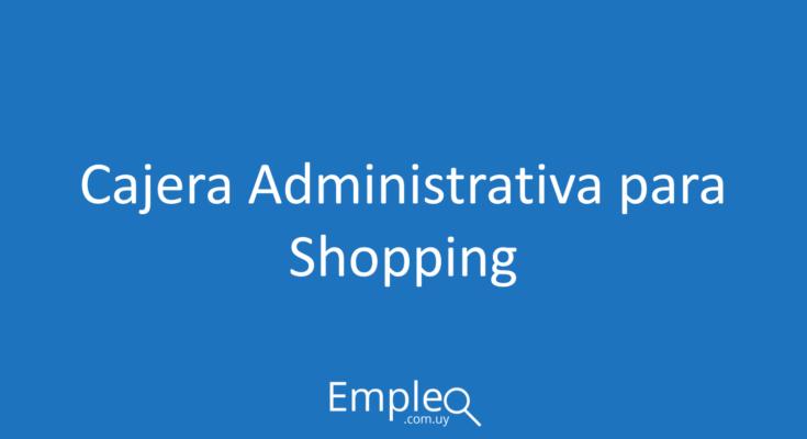 Cajera administrativa para shopping